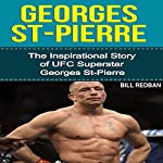 Georges St-Pierre: The Inspirational Story of UFC Superstar Georges St-Pierre | Bill Redban
