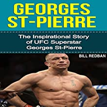 Georges St-Pierre: The Inspirational Story of UFC Superstar Georges St-Pierre (       UNABRIDGED) by Bill Redban Narrated by Michael Pauley
