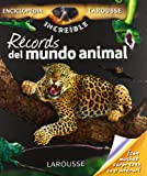 Récords del mundo animal / Records of the animal world (Enciclopedia Increíble Larousse / Larousse Amazing Encyclopedia) (Spanish Edition)