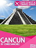 This is NOT a Travel Guide : Cancun