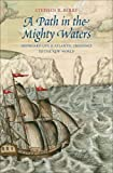 img - for A Path in the Mighty Waters: Shipboard Life and Atlantic Crossings to the New World book / textbook / text book