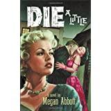 Die a Little: A Novel ~ Megan E. Abbott