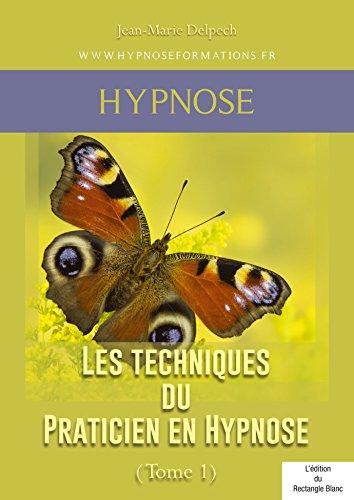 Les techniques du Praticien en Hypnose (Tome 1)
