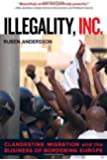 Illegality, Inc. - Clandestine Migration and the Business of Bordering Europe