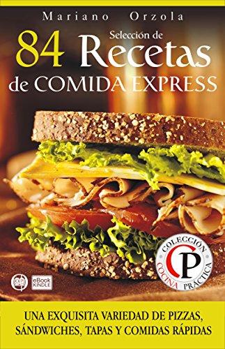 SELECCIÓN DE 84 RECETAS DE COMIDA EXPRESS: Una exquisita variedad de pizzas, sándwiches, tapas y comidas rápidas (Colección Cocina Práctica nº 34) (Spanish Edition) by Mariano Orzola