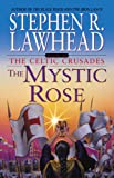 The Mystic Rose (The Celtic Crusades #3) (0310217849) by Lawhead, Stephen R.