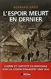 L'espoir meurt en dernier : Guerre et captivité en Indochine avec la Légion étrangère (1949-1954)