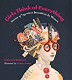 cover of Girls Think of Everything: Stories of Ingenious Inventions by Women