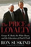 img - for The Price of Loyalty: George W. Bush, the White House, and the Education of Paul O'Neill book / textbook / text book