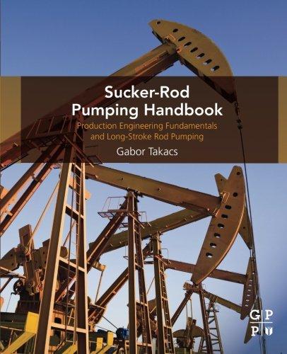 Sucker-Rod Pumping Handbook: Production Engineering Fundamentals and Long-Stroke Rod Pumping PDF