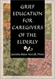 img - for Grief Education for Caregivers of the Elderly book / textbook / text book