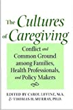 img - for The Cultures of Caregiving: Conflict and Common Ground among Families, Health Professionals, and Policy Makers book / textbook / text book