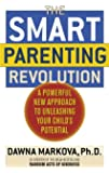 The SMART Parenting Revolution: A Powerful New Approach to Unleashing Your Child's Potential
