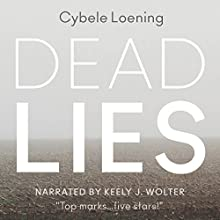 Dead Lies (       UNABRIDGED) by Cybele Loening Narrated by Keely J. Wolter