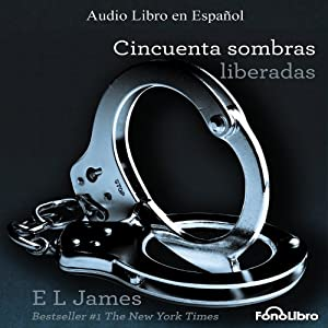 Cincuenta Sombras Liberadas [Fifty Shades Freed] Audiobook