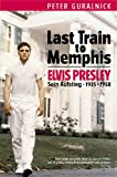 Last Train to Memphis - Elvis Presley - Sein Aufstieg 1935-1958 - Peter Guralnick