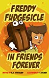 img - for Freddy Fudgesicle in Friends Forever (Fun Children's Book for Ages 4-8) book / textbook / text book