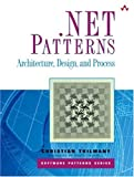 .NET Patterns: Architecture, Design, and Process (0321130022) by Christian Thilmany