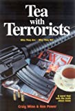 Tea With Terrorists: Who They Are, Why They Kill, What Will Stop Them