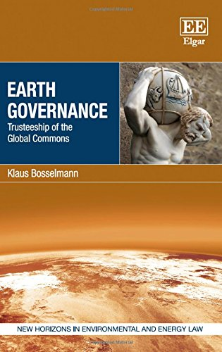 Earth Governance: Trusteeship of the Global Commons (New Horizons in Environmental and Energy Law series)