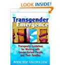 Transgender Emergence: Therapeutic Guidelines for Working With Gender-Variant People and Their Families