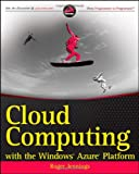 Cloud Computing with the Windows Azure Platform (Wrox Programmer to Programmer)