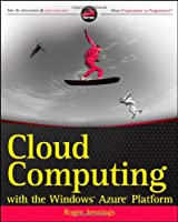 Cloud Computing with the Windows Azure Platform
