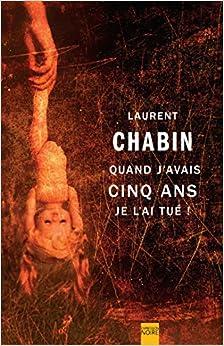 Laurent Chabin - Quand j'avais cinq ans je l'ai tue