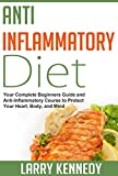 img - for Anti Inflammatory Diet: Your Complete Beginners Guide and Anti Inflammatory Course to Protect Your Heart, Body, and Mind (How to Reduce Inflammation - ... Pain, Beat Heart Disease, and Feel Amazing) book / textbook / text book