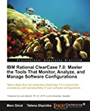 IBM Rational ClearCase 7.0: Master the Tools That Monitor, Analyze, and Manage Software Configurations