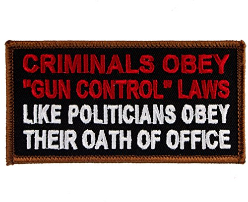 Criminals Obey Gun Control Laws Like Politicians Obey Their Oath Of Office 2Nd Amendment Embroidered Patch D40