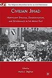 Civilian Jihad: Nonviolent Struggle, Democratization, and Governance in the Middle East (Palgrave Macmillian Series on Civil Resistance)