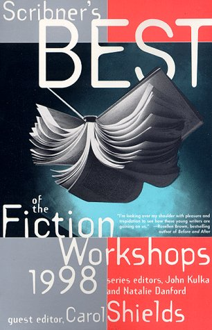 Scribners Best of the Fiction Workshops 1998, Carol Shields, John Kulka, Natalie Danford