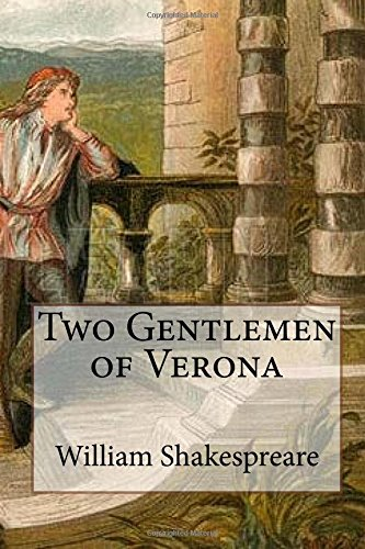 two gentlemen of verona essay Users may obtain an entirely brand-new two gentlemen of verona essay, school research paper, brilliant book review, superior thesis, etc our mba writers can type an absolutely new, custom report—solely for you—on the detailed two gentlemen of verona subject that you pick.