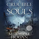A Crucible of Souls: The Sorcery Ascendant Sequence, Book 1   Mitchell Hogan