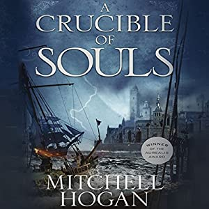 A Crucible of Souls: The Sorcery Ascendant Sequence, Book 1 (       UNABRIDGED) by Mitchell Hogan Narrated by Oliver Wyman