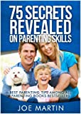75 Secrets Revealed on Parenting Skills: Best Parenting Tips Among All Parenting Books Bestsellers (With Love and Logic)