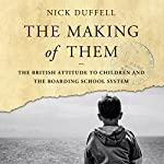 The Making of Them: The British Attitude to Children and the Boarding School System | Nick Duffell