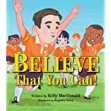 Believe That You Can!by Kelly Mac Donald