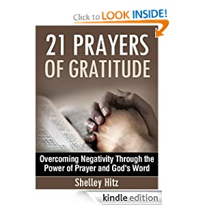 21 Prayers of Gratitude: Overcoming Negativity Through the Power of Prayer and God's Word (21 Days of Gratitude)