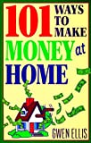 101 Ways to Make Money at Home (0892838981) by Gwen Ellis