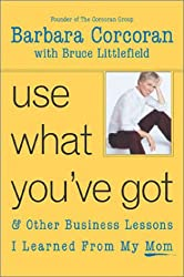 Use What You've Got, and Other Business Lessons I Learned from My Mom