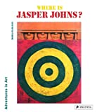 Where Is Jasper Johns? (Adventures in Art)