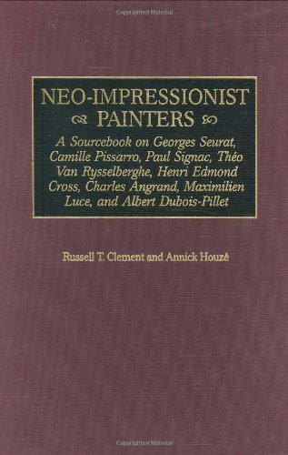 Russell T. Clement - Neo-Impressionist Painters: A Sourcebook on Georges Seurat, Camille Pissarro, Paul Signac, Theo Van Rysselberghe, Henri Edmond Cross, Charles Angrand, ... Dubois-Pillet (Art Reference Collection)