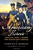 American Heroes: Profiles of Men and Women Who Shaped Early America (039330454X) by Morgan, Edmund S.
