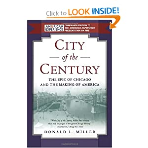 City of the Century: The Epic of Chicago and the Making of America by Donald L. Miller