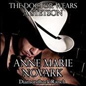 The Doctor Wears a Stetson: Diamondback Ranch, Book 1 | Anne Marie Novark