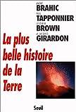 echange, troc André Brahic, Paul Tapponnier, Lester R. Brown, Jacques Girardon - La Plus Belle Histoire de la Terre