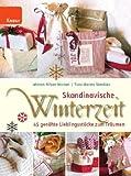Skandinavische Winterzeit: 45 gen�hte Lieblingsst�cke zum Tr�umen