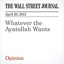 Whatever the Ayatollah Wants (       UNABRIDGED) by The Wall Street Journal Narrated by Ken Borgers
